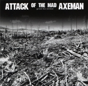 Attack Of The Mad Axeman ‎– Grind The Enimal CD