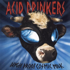 Acid Drinkers ‎– High Proof Cosmic Milk CD